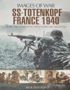 SS-Totenkopf France 1940, by Jack Holroyd, subtitled 'Images of War - Rare Photographs from Wartime Archives'